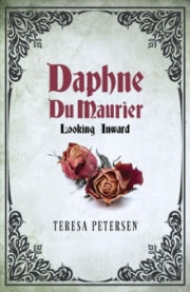 Daphne du Maurier: Looking Inward by Teresa Petersen